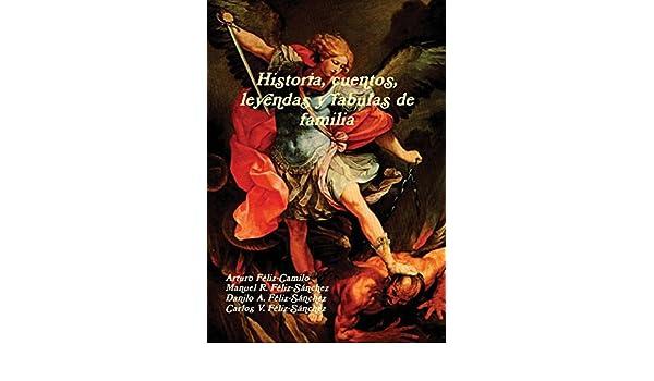 Historia, Cuentos, Leyendas y Fabulas de Familia (Spanish Edition): Arturo Feliz-Camilo, Manuel R. Feliz-Sa Nchez, Danilo A. Feliz-Sa Nchez: 9781304097101: ...