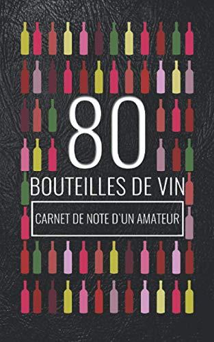 Verres Et Bouteille Le Journal - 80 Bouteilles de Vin: Carnet de Note d'un Amateur / Journal de Dégustation / Fiche Technique a Remplir / Cahier (French Edition)