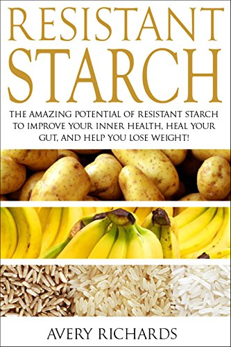 Resistant Starch The Amazing Potential Of Resistant Starch To