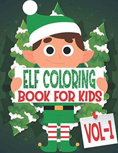Elf Coloring Book For Kids: Volume 1: 85 Pages One Side Christmas Elf Coloring Pages for Kids, Toddler, Children. Perfect For Kids Age 4-18 years old. ... Pages to Color In Santa ELF Christmas theme (Christmas Elf Coloring Pages)