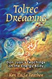 img - for Toltec Dreaming: Don Juan's Teachings on the Energy Body book / textbook / text book