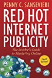 Red Hot Internet Publicity: The Insider's Guide to Marketing Online
