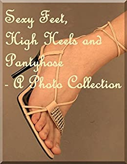 Sexy Feet High Heels And Pantyhose A Photo Collection By Matthews Raymond