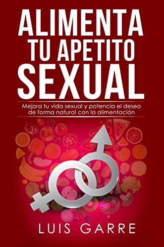 Portada del libro Alimenta tu apetito sexual de Luis Garre