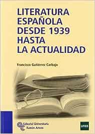 Literatura española desde 1939 hasta la actualidad Manuales: Amazon.es: Gutiérrez Carbajo, Francisco: Libros