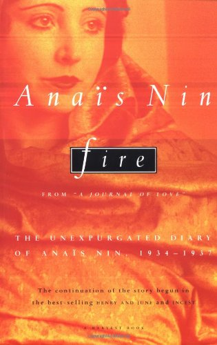 """Fire: From """"A Journal of Love"""" The Unexpurgated Diary of Anaïs Nin, 1934-1937"""