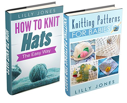 "(2 Book Bundle) ""Knitting Patterns For Babies"" & ""How to Knit Hats: The Easy Way"" by [Jones, Lilly]"