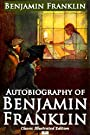 Autobiography of Benjamin Franklin (Classic Illustrated Edition)