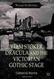 Bram Stoker, Dracula and the Victorian Gothic Stage (Palgrave Gothic), Catherine Wynne, 1137298987