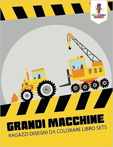 Grandi Macchine Ragazzi Disegni Da Colorare Libro Sets Italian