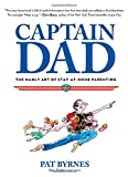 img - for Captain Dad: The Manly Art Of Stay-At-Home Parenting book / textbook / text book