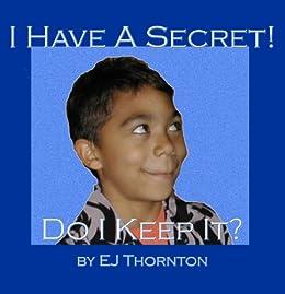 I Have A Secret, Do I Keep It? by [Thornton, EJ]