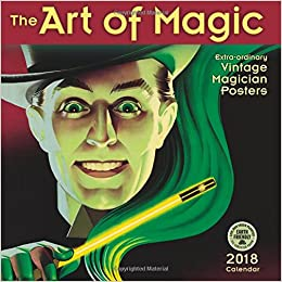 the art of magic 2018 wall calendar extraordinary vintage magician posters