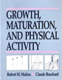 Growth, Maturation, and Physical Activity, Malina, Robert M. and Bouchard, Claude, 0873223217