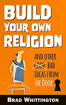 Build Your Own Religion: And Other Bad Ideas from The Door by [Whittington, Brad]