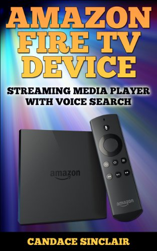 Amazon Fire TV Device: Streaming Media Player with Voice Search (Technology e-Learning Series Book 1)