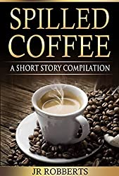 Spilled Coffee: A Short Story Compilation