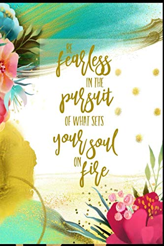 Sweet 16 Candelabra (Be Fearless In The Pursuit Of What Sets Your Soul On Fire: Floral Lined Journal Writing Notebook, Positive Life Quote to Live By, Blank Notebook Gift for Women, 6