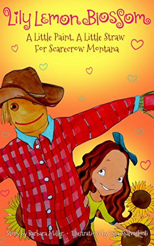 Lily Lemon Blossom A Little Paint, A Little Straw For Scarecrow Montana: Kids Book, Picture Books, Ages 3-5, Preschool, Books, Baby, Children's Bedtime -