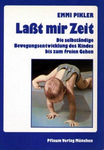 Laßt mir Zeit. Die selbständige Bewegungsentwicklung des Kindes bis zum freien Gehen. Untersuchungsergebnisse, Aufsätze und Vorträge