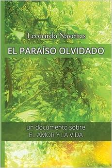 Book El Para??so olvidado: Un documento sobre el Amor y la Vida (Spanish Edition) by Leonardo Naveiras de U??a (2016-04-01)