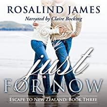 Just for Now: Escape to New Zealand, Book Three Audiobook by Rosalind James Narrated by Claire Bocking