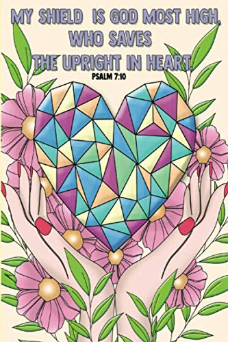 My shield is God Most High, who saves the upright in heart. -Psalm 7:10: Bible Study Journal  & Coloring Book