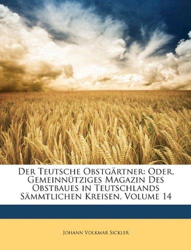 Der Teutsche Obstg Rtner, Oder Gemeinn Tziges Magazin Des Obstbaues in Teutschlands S Mmtlichen Kreisen. Vierzehnter Band (German Edition) pdf