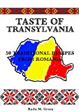 Taste of Transylvania: 50 Traditional Recipes From Romania