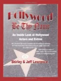 img - for Hollywood Be Thy Name: An Inside Look at Hollywood Actors and Extras book / textbook / text book