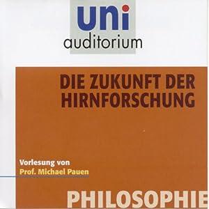 Die Zukunft der Hirnforschung (Uni-Auditorium) Hörbuch