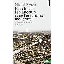 Histoire de l'architecture et de l'urbanisme modernes, t. 01 [nouvelle édition]: Idéologies et pionniers, 1800-1910