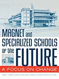 Magnet and Specialized Schools of the Future: A Focus on Change by Edwin T. Merritt (2004-11-20)