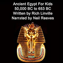 Ancient Egypt for Kids: 50,000 BC to 653 BC Audiobook by Rich Linville Narrated by Neil Reeves
