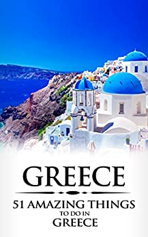 Download for free Greece: Greece Travel Guide: 51 Amazing Things to Do in Greece