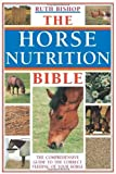 img - for The Horse Nutrition Bible: The Comprehensive Guide to the Feeding of Your Horse by Ruth Bishop (2003-04-30) book / textbook / text book