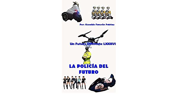 La Policía del Futuro (Hackers Espías Seguridad nº 9) eBook: Oswaldo Enrique Faverón Patriau: Amazon.es: Tienda Kindle
