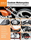 Custom Motorcycles: Choppers Bobbers Baggers (Idea Book)