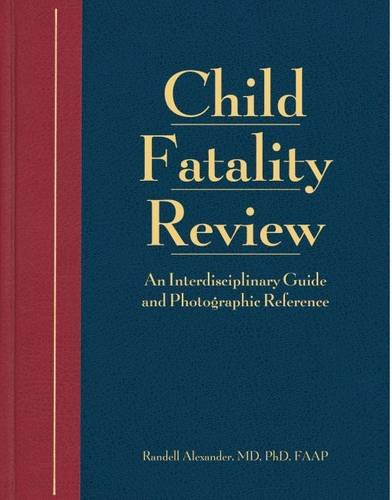 Child Fatality Review: An Interdisciplinary Guide and Photographic Reference