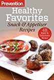 Prevention Healthy Favorites: Snack & Appetizer Recipes: 48 Easy & Delicious Bites!: A Cookbook (Prevention Diets) by Editors of Prevention