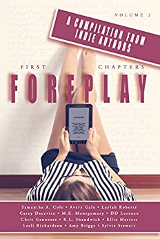 First Chapters: Foreplay: Volume 2 by [Cole, Samantha A. , Gale, Avery , Roberts, Laylah, Decevito, Carey, Lorenzo, DD, Stewart, Sylvie, Masters, Ellie , Genovese, Chris, Brigss, Amy , Richardson, Leslie]