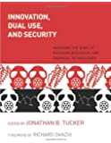 Innovation, Dual Use, and Security: Managing the Risks of Emerging Biological and Chemical Technologies (MIT Press)