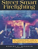 Street Smart Firefighting, robert bingham, 1496049551