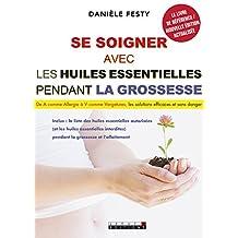 Se soigner avec les huiles essentielles pendant la grossesse: De A comme Allergie à V comme Vergetures, les solutions efficaces et sans danger (SANTE/FORME)