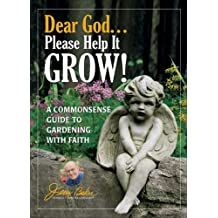 Dear God . . . Please Help It Grow!: A Commonsense Guide to Gardening with Faith
