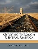 Gypsying Through Central Americ, Eugene Cunningham, 1177309505