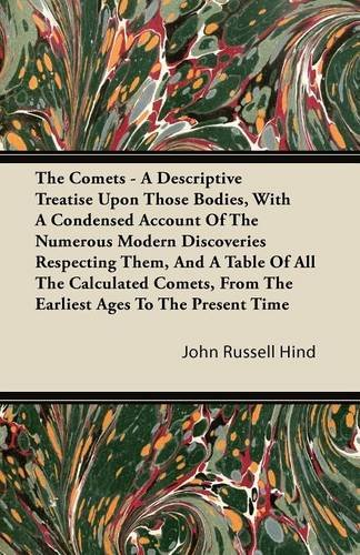 Read Online The Comets - A Descriptive Treatise Upon Those Bodies, With A Condensed Account Of The Numerous Modern Discoveries Respecting Them, And A Table Of All ... From The Earliest Ages To The Present Time ebook