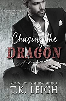 Chasing The Dragon (Deception Duet Book 1) by [Leigh, T.K.]