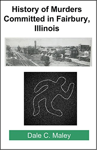 History of Murders Committed in Fairbury, Illinois