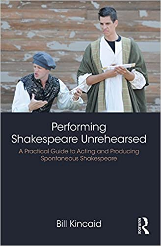 A Practical Guide to Acting and Producing Spontaneous Shakespeare Performing Shakespeare Unrehearsed